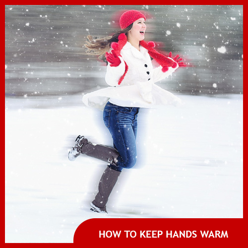 8 Tricks to Keep Your Hands Warm on Freezing Cold Days